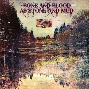 Coreline - Bone And Blood As Stone And Mud